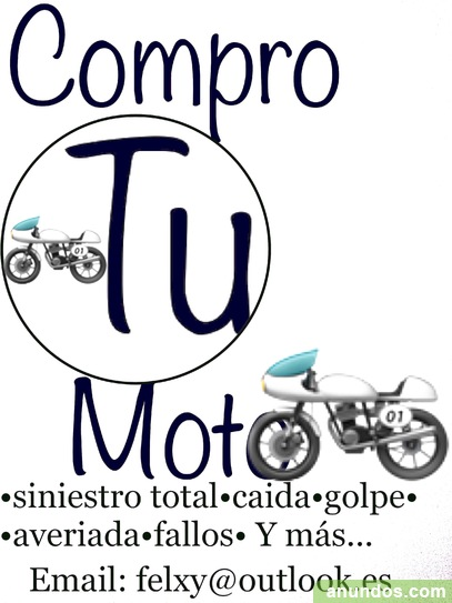 Compro motos de toda españa!!accidentadas,siniestros,golpe y mas!
